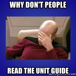 Picard facepalm  - WHY DON'T PEOPLE READ THE UNIT GUIDE