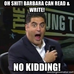 Surprised Cenk - Oh shit! Barbara can read & write! No kidding!