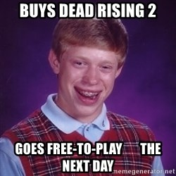 Bad Luck Brian - buys dead rising 2 goes free-to-play       the next day