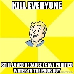 Fallout 3 - Kill everyone Still loved because I gave purified water to the poor guy