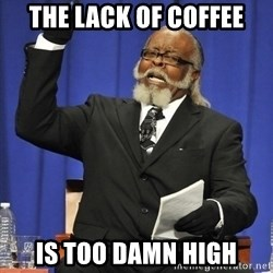 Rent Is Too Damn High - the lack of coffee is too damn high