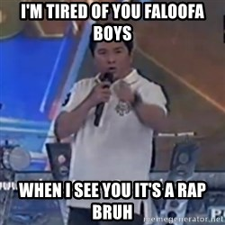 Willie You Don't Do That to Me! - I'm tired of you faloofa boys When I see you it's a rap bruh