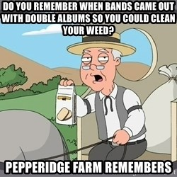 Pepperidge Farm Remembers Meme - do you remember when bands came out with double albums so you could clean your weed? pepperidge farm remembers