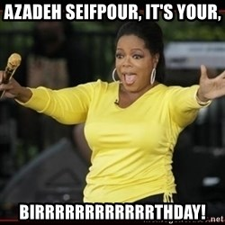 Overly-Excited Oprah!!!  - Azadeh Seifpour, it's your, Birrrrrrrrrrrrthday!