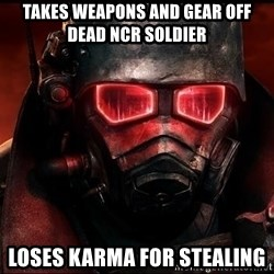 Fallout  - takes weapons and gear off dead ncr soldier loses karma for stealing