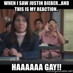 hagay - When i saw Justin bieber...And this is my reaction.. haaaaaa gay!!