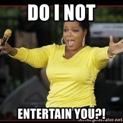 Overly-Excited Oprah!!!  - do i not entertain you?!