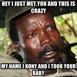 Good Guy Joe Kony - hey i just met you and this is crazy my name i kony and i took your baby