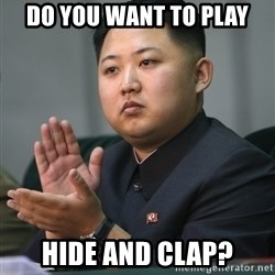 Kim Jong Un clapping - Do you want to play Hide and Clap?