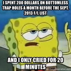 Tough Spongebob - I spent 200 dollars on bottomless trap holes a month before the sept. 2013 f/l list And i only cried for 20 minutes