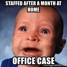 Very Sad Kid - staffed after a month at home office case