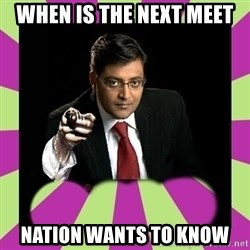 Arnab Goswami - When is the next meet NATION wants to know