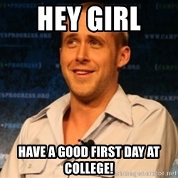 Typographer Ryan Gosling - Hey girl  Have a good first day at college!