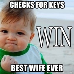 Win Baby - Checks for keys Best wife ever
