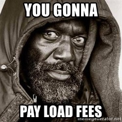 You Gonna Get Raped - YOU GONNA PAY LOAD FEES