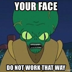 Morbo - your face do not work that way