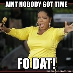 Overly-Excited Oprah!!!  - AINT NOBODY GOT TIME FO DAT!