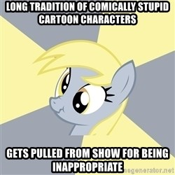 Badvice Derpy - long tradition of comically stupid cartoon characters gets pulled from show for being inappropriate