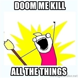 All the things -  doom me kill all the things
