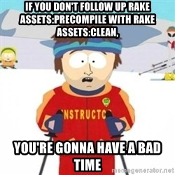 Bad time ski instructor 1 - If you don't follow up rake assets:precompile with rake assets:clean, you're gonna have a bad time