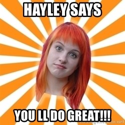 Hayley Williams - Hayley says You ll do great!!!