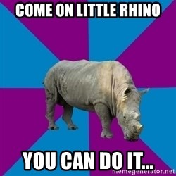 Recovery Rhino - Come on little rhino You can do it...