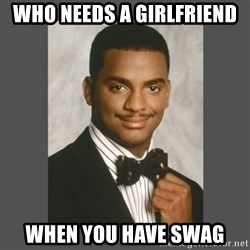 SWAG - Who needs a girlfriend When you have swag
