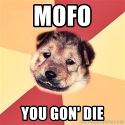 Typical Puppy - MOFO YOU GON' DIE