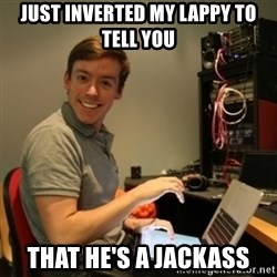 Ridiculously Photogenic Journalist - Just inverted my lappy to tell you that he's a jackass