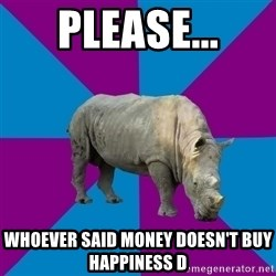 Recovery Rhino - please... whoever said money doesn't buy happiness d