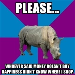 Recovery Rhino - please... whoever said money doesn't buy happiness didn't know where i shop
