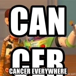 WoodyAndBuzz - CANCER                                                  CANCER EVERYWHERE
