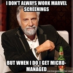 Most Interesting Man - I don't always work Marvel screenings but when I do I get micro-managed