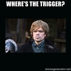 Peter Dinklage - where's the trigger?