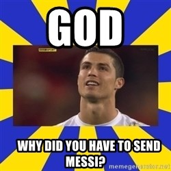 CRISTIANO RONALDO INYUSTISIA - God     why did you have to send messi?