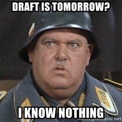 Sergeant Schultz - Draft is Tomorrow? I know nothing