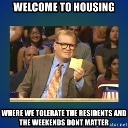 drew carey - Welcome to housing where we tolerate the residents and the weekends dont matter
