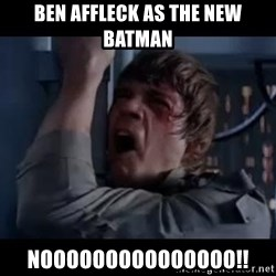 Luke skywalker nooooooo - ben affleck as the new batman  nooooooooooooooo!!