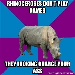 Recovery Rhino - RHINOCEROSES DON'T PLAY GAMES THEY FUCKING CHARGE YOUR ASS