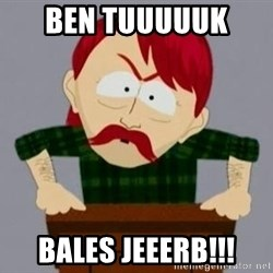 They took our jobs guy - BEN TUUUUUK  BALES JEEERB!!!