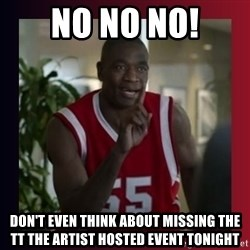 Dikembe Mutombo - No No No! Don't even think about missing the TT the Artist hosted event tonight