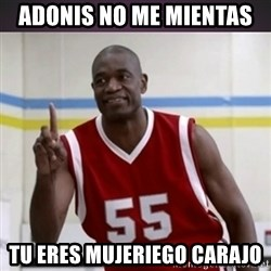 Not in my house Mutombo - adonis no me mientas  tu eres mujeriego carajo