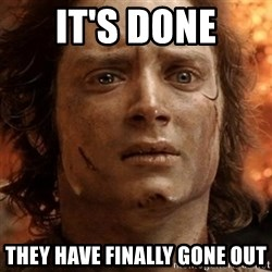 frodo it's over - it's done they have finally gone out