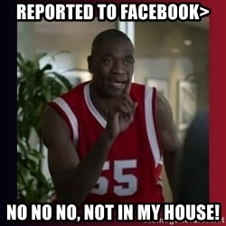 Dikembe Mutombo - Reported to Facebook> NO NO NO, NOT IN MY HOUSE!