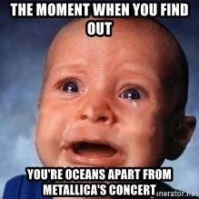 Very Sad Kid - the moment when you find out you're oceans apart from MEtallica's concert