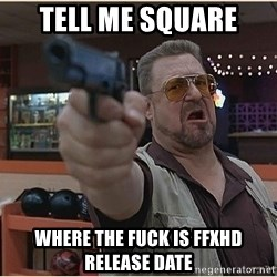 WalterGun - tell me square where the fuck is ffxhd release date
