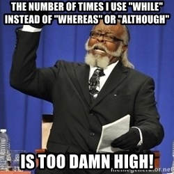 "Rent Is Too Damn High - The number of times I use ""while"" instead of ""whereas"" or ""although"" Is Too Damn High!"