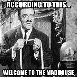 According to this... - According To This... Welcome to the Madhouse