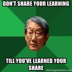 High Expectations Asian Father - Don't share your learning Till you've learned your share