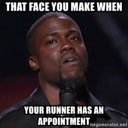 Kevin Hart Face - that face you make when your runner has an appointment